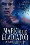 Mark of the Gladiator - Heidi Belleau,  Violetta Vane