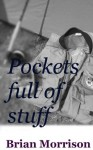 Pockets Full of Stuff - Brian Morrison