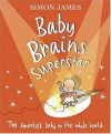 Baby Brains Superstar - Simon James