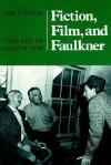 Fiction, Film, and Faulkner: The Art of Adaptation - Gene D. Phillips