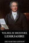 Wilhelm Meisters Lehrjahre: Erweiterte Ausgabe - Johann Wolfgang von Goethe