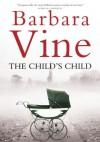 The Child's Child - Barbara Vine, Ruth Rendell