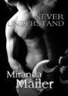 Never Understand Part One - Miranda Mailer
