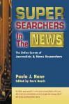 Super Searchers in the News: The Online Secrets of Journalists & News Researchers - Paula J. Hane, Scott Simon, Reva Basch