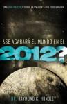 Se Acabara El Mundo En El 2012?: Una Guia Practica Sobre La Pregunta Que Todos Hacen - Raymond Hundley