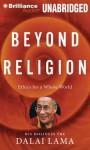 Beyond Religion: Ethics for a Whole World - Dalai Lama XIV, Alexander Norman, Martin Sheen