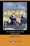 The Children's Blue Bird (Illustrated Edition) (Dodo Press) - Georgette Leblanc, Herbert Paus, Alexander Teixeira de Mattos