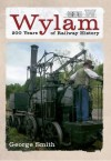 Wylam: 200 Years of Railway History. by George Smith - George Smith
