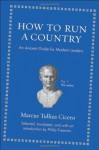 How to Run a Country: An Ancient Guide for Modern Leaders - Cicero, Philip Freeman