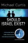 Should Israel Exist?: A Sovereign Nation Under Attack by the International Community - Michael Curtis, Kenneth Bialkin