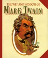 The Wit and Wisdom of Mark Twain - Mark Twain