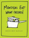 Monsters Eat Whiny Children - Bruce Eric Kaplan