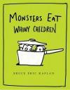 Monsters Eat Whiny Children - Bruce Eric Kaplan
