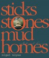 Sticks Stones Mud Homes: Natural Living - Nigel Noyes