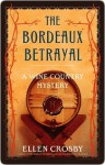 The Bordeaux Betrayal: A Wine Country Mystery - Ellen Crosby