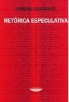 Retorica Especulativa - Pascal Quignard, Silvio Mattoni