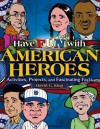 Have Fun with American Heroes: Activities, Projects and Fascinating Facts - David C. King