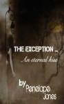 The Exception: an eternal kiss - Penelope Jones