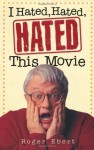 I Hated, Hated, Hated This Movie - Roger Ebert