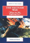 "The Vietnam War: ""What Are We Fighting For?"" (American War Series) - Deborah Kent"