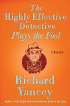The Highly Effective Detective Plays the Fool - Rick Yancey