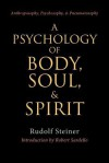 A Psychology of Body, Soul & Spirit - Rudolf Steiner, Robert Sardello, Marjorie Spock