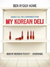 My Korean Deli: Risking It All for a Convenience Store - Ben Ryder Howe, Bronson Pinchot