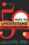 50 Ways to Understand Communication: A Guided Tour of Key Ideas and Theorists in Communication, Media, and Culture - Arthur Asa Berger