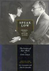 Speak Low (When You Speak Love): The Letters of Kurt Weill and Lotte Lenya - Kurt Weill, Lotte Lenya