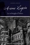 Arsène Lupin. La scheggia d'obice - Maurice Leblanc, Andrea Mothier