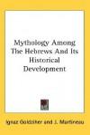 Mythology Among The Hebrews And Its Historical Development - Ignaz Goldziher, J. Martineau