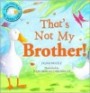 That's Not My Brother! - Peter Bently, John Bendall-Brunello