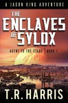 The Enclaves of Sylox: Jason King: Agent to the Stars - Book One (Jason King - Agent to the Stars 1) - T.R. Harris