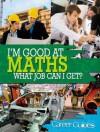 I'm Good at Maths, What Job Can I Get? - Richard Spilsbury