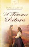 A Treasure Reborn (The Burke's Treasure Trilogy #1) (Heartsong Presents #795) - Pamela Griffin