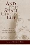 And You Shall Choose Life: An Essay on Kabbalah, the Purpose of Life, and Our True Spiritual Work - Yehuda Ashlag, Michael Berg
