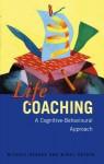 Life Coaching: A Cognitive-Behavioural Approach - Michael Neenan, Windy Dryden
