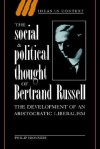 The Social and Political Thought of Bertrand Russell (Ideas in Context) - Philip Ironside, Quentin Skinner, Lorraine Daston