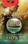 The House of Velvet and Glass - Katherine Howe, Mark Bego