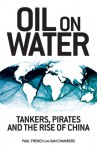 Oil on Water: Tankers, Pirates and the Rise of China - Paul French, Sam Chambers