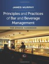 Principles and Practices of Bar and Beverage Management: The Drinks Handbook - James Murphy