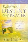 Define Your Destiny Through Prayer: Your Journey to Divine Revelation - Sue Curran, Myles Munroe