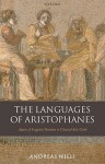 The Languages of Aristophanes: Aspects of Linguistic Variation in Classical Attic Greek - Andreas Willi