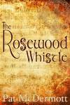 The Rosewood Whistle - Pat McDermott