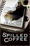 Spilled Coffee - J.B. Chicoine