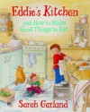 Eddie's Kitchen and How To Make Good Things to Eat - Sarah Garland