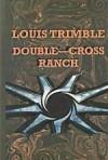 Double-Cross Ranch - Louis Trimble