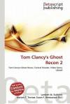 Tom Clancy's Ghost Recon 2 - Lambert M. Surhone, Susan F. Marseken
