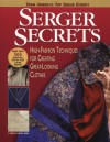 Serger Secrets: High-Fashion Techniques for Creating Great-Looking Clothes - Mary Griffin, Pam Hastings, Agnes Mercik, Linda Lee Vivian, Barbara Weiland