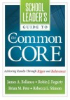 School Leader's Guide to the Common Core: Achieving Results Through Rigor and Relevance - James A. Bellanca, Robin J. Fogarty